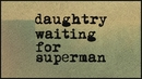 Waiting for Superman (Official Lyric Video)/Daughtry