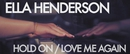 Hold On, We're Going Home / Love Me Again (Dean Street Sessions)/Ella Henderson