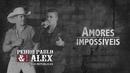 Amores Impossiveis (Lyric Video)/Pedro Paulo & Alex
