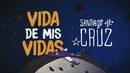 Vida de Mis Vidas (Lyric Video)/Santiago Cruz