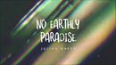 No Earthly Paradise (Lyric Video)/Julian Maeso
