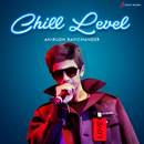Chill Level : Anirudh Ravichander/Anirudh Ravichander