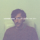 Still You Sharpen Your Teeth - EP/Alexander Biggs