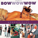 Aphrodisiac - Best Of/Bow Wow Wow