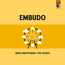 While Brightening the Clouds/Embudo