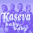 Baby, Baby/Kaseva