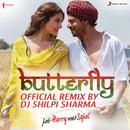 "Butterfly (Official Remix by DJ Shilpi Sharma) [From ""Jab Harry Met Sejal""]/Pritam, DJ Shilpi Sharma, Dev Negi, Sunidhi Chauhan, Aman Trikha & Nooran Sisters"