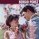 Te Amaré Toda la Vida y Otras Favoritas/Sergio Pérez