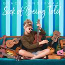 Sick Of Being Told/Grace VanderWaal