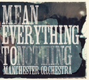 Mean Everything To Nothing/Manchester Orchestra