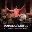 Douglas Lemos na Casa do Choro (Ao Vivo)/Douglas Lemos