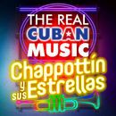 The Real Cuban Music - Chappottín y Sus Estrellas (Remasterizado)/Chappottín y Sus Estrellas