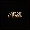 Kæft Det Bli'r Guld feat.Eiqu,Albert/Magnus Millang