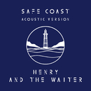 Safe Coast (Acoustic Version)/Henry And The Waiter