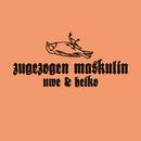 Uwe & Heiko/Zugezogen Maskulin