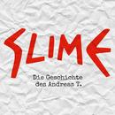 Die Geschichte des Andreas T./Slime