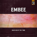 Drop Me By the Tube/Embee