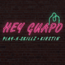 Hey Guapo/Play-N-Skillz & kirstin