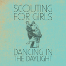 Dancing In the Daylight/Scouting For Girls