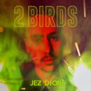 2 Birds/Jez Dior