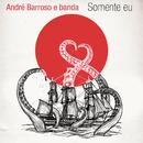 Somente Eu/André Barroso & Banda