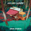 Mátame Camión/Angel Stanich