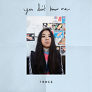 You Don't Know Me/TRACE