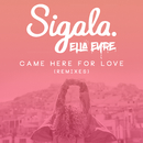 Came Here for Love (Remixes)/Sigala & Ella Eyre