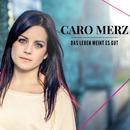 Das Leben meint es gut/Caro Merz