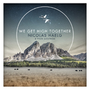 We Get High Together/Nicolas Haelg with Tyler Sjöström