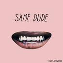 Same Dude/Yuri Joness