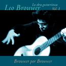 La Obra Guitarrística de Leo Brouwer, Vol. 1: Brouwer por Brouwer (Remasterizado)/Leo Brouwer y Conjunto Instrumental Nuestro Tiempo