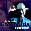Te la tenía escondida (Remasterizado)/Pedrito Calvo
