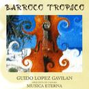 Barroco Trópico (Remasterizado)/Guido López Gavilán y Orquesta de Cámara Música Eterna