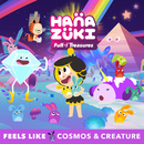 Feels Like feat.Cosmos & Creature/Hanazuki