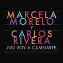 No Voy a Cambiarte/Marcela Morelo y Carlos Rivera