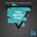 You Gotta Play/Jarlinzon & Camilo Yepes