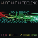 What A Feeling (Part 1) feat.Kelly Rowland/Alex Gaudino