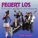 Feuert los - Berühmte Märsche im Popsound/Bella Amigos