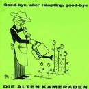 Good-bye, alter Häuptling, good-bye/Die Alten Kameraden
