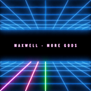 More Gods/Maxwell