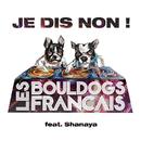 Je Dis Non feat.Shanaya/Les Buldogs Français