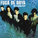 Fuga de Goya (No Te Hagas Pato)/Fuga de Goya