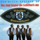 Uns ziagt koaner die Lederhosen aus/Münchner Stadtmusikanten