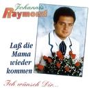 Laß die Mama wieder kommen/Johannis Raymond
