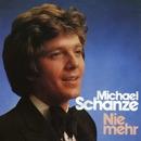 Nie mehr/Michael Schanze