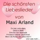 Die schönsten Liebeslieder von Maxi Arland/Maxi Arland