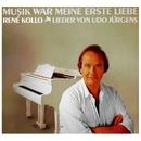 Musik war meine erste Liebe - Lieder von Udo Jürgens/Rene Kollo