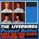 Peanut Butter/The Liverbirds