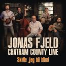 Skulle jeg bli blind/Jonas Fjeld & Chatham County Line